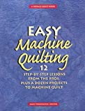 Easy Machine Quilting: 12 Step-by-Step Lessons from the Pros, Plus a Dozen Projects to Machine Quilt