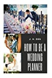 img - for How to be a Wedding Planner: Build a Six Figure Business Creating the Perfect Day book / textbook / text book