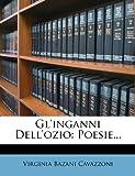 Gl'inganni Dell'ozio, Virginia Bazani Cavazzoni, 127084489X