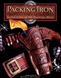 img - for Packing Iron: Gunleather of the Frontier West book / textbook / text book