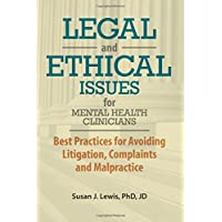 Legal and Ethical Issues for Mental Health Clinicians: Best Practices for Avoiding Litigation, Complaints and…