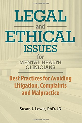 Image for Legal and Ethical Issues for Mental Health Clinicians: Best Practices for Avoiding Litigation, Complaints and Malpractice