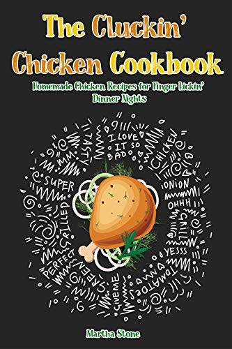 The Cluckin' Chicken Cookbook: Homemade Chicken Recipes for Finger Lickin' Dinner Nights (English Edition)