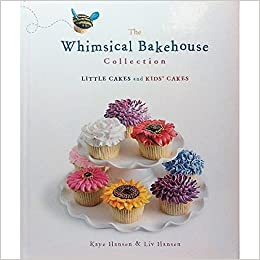 The Whimsical Bakehouse Collection Little Cakes and Kids Cakes: Kaye Hansen & Liv Hansen: 9780385364386: Amazon.com: Books