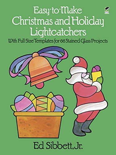 Easy-to-Make Christmas and Holiday Lightcatchers: With Full-Size Templates for 66 Stained Glass Projects (Dover Stained Glass Instruction) (Christmas Decorations Make To Easy)