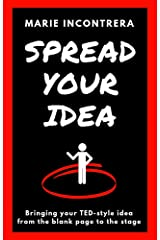 Spread Your Idea: Bringing your TED-style idea from the blank page to the stage Kindle Edition