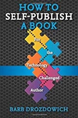 How to Self-Publish a Book: For the Technology Challenged Author Paperback