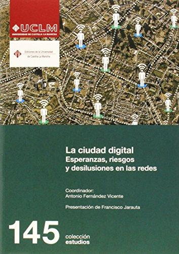 Descargar Libro La Ciudad Digital. Esperanzas, Riesgos Y Desilusiones En Las Redes Antonio Fernández Vicente