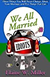 We All Married Idiots, Elaine W. Miller, 0984765522
