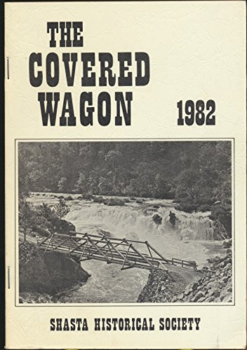 The Covered Wagon 1982 : Centerville's Early Families; Whiskeytown in Shasta; Bloody Island; French Gulch; 100 Years of Methodist Faith; Pit River Canon ()