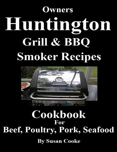 Huntington Grill & BBQ Smoker Recipes Cookbook: For Beef, Poultry, Pork & Seafood