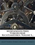 Meditationen Ãœber Verschiedene Rechtsmaterien, Volume 1..., August Wilhelm Overbeck, 1271606011