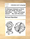 A Dialogue Between a Blind-Man and Death by Rich Standfast, Also, the Great Assize, Richard Standfast, 114098621X