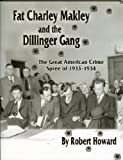 Fat Charley Makley and the Dillinger Gang, Howard, Robert, 061534688X