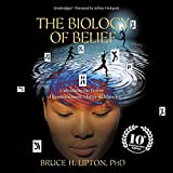 The Biology of Belief: Unleashing the Power of