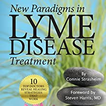 New Paradigms in Lyme Disease Treatment: 10 Top Doctors Reveal Healing Strategies That Work Audiobook by Connie Strasheim Narrated by Sean Patrick Hopkins