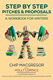 STEP BY STEP PITCHES AND PROPOSALS: A WORKBOOK FOR WRITERS