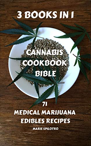Cannabis Cookbook Bible: 3 BOOKS IN 1 - 71 Medical Marijuana Edibles Recipes by Marie  Spilotro