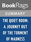 Download Summary & Study Guide The Quiet Room: A Journey Out of the Torment of Madness by Lori Schiller in PDF ePUB Free Online