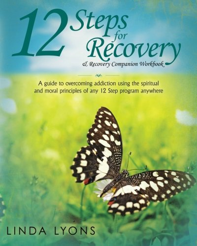Read Online 12 Steps for Recovery & Recovery Companion Workbook: A guide to overcoming addiction using the spiritual and moral principles of any 12 steps program anywhere PDF