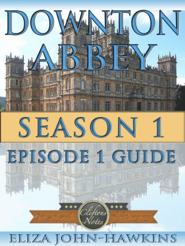 Downton Abbey Season 1 Episode 1 | Reference Guide & Review Of The History & Criticism Of This British Period Drama's Humor and Entertainment (Downton Abbey CliftonsNotes)