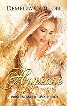 Appease: Princess and the Pea Retold (Romance a Medieval Fairytale series Book 8) by [Carlton, Demelza]