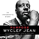 Purpose: An Immigrant's Story Audiobook by Wyclef Jean, Anthony Bozza Narrated by Sam Jean