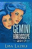Gemini Horoscope 2017 (Astrology Horoscopes 2017 Book 3)
