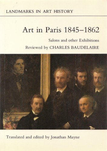 Paris Art Exhibitions (Art in Paris, 1845-62: Salons and Other Exhibitions Reviewed by Charles Baudelaire (Landmarks in Art)