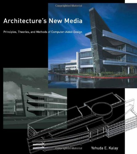 Architecture's New Media: Principles, Theories, and Methods of Computer-Aided Design (The MIT Press)
