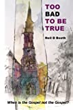 img - for Too Bad To Be True: When is the Gospel not the Gospel? by Neil D Booth (2013-12-14) book / textbook / text book
