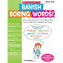 Banish Boring Words!: Dozens of Reproducible Word Lists for Helping Students Choose Just-Right Words to Strengthen Their Writing: Grades 4-8
