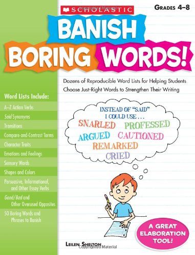 Banish Boring Words!: Dozens of Reproducible Word Lists for Helping Students Choose Just-Right Words to Strengthen Their Writing