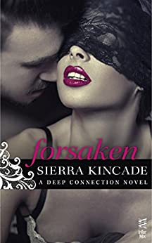 Forsaken (Deep Connection Novel, A Book 1) by [Kincade, Sierra]