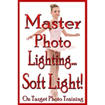 Master Photo Lighting - Soft Light (On Target Photo Training Book 8)