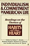 Individualism and Commitment in American Life : Readings on the Themes of Habits of the Heart, Bellah, Robert N. and Madsen, Richard, 0060961910