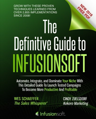 The Definitive Guide To Infusionsoft: How Mere Mortals Increase Traffic, Leads, Prospects, Sales, Testimonials, E-Commerce & Referrals With the ... & Marketing Automation Software (Volume ()