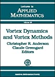 Vortex Dynamics and Vortex Methods, Christopher Anderson and Claude Greengard, 0821811355
