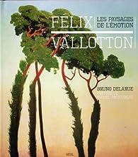 Félix Vallotton : Les paysages de l'émotion par Bruno Delarue
