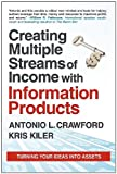Creating Multiple Streams of Income with Information Products: Turning Your Ideas Into Assets