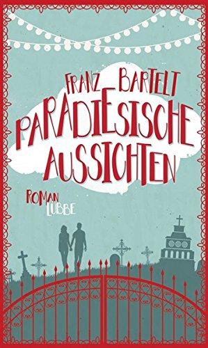 Paradiesische Aussichten: Roman