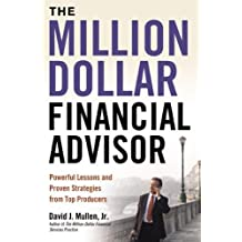 The Million-Dollar Financial Advisor: Powerful Lessons and Proven Strategies from Top Producers