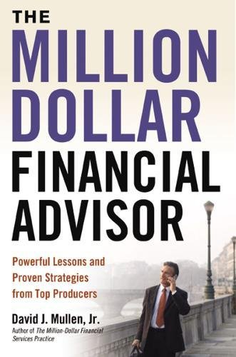 The Million Dollar Financial Advisor  Powerful Lessons And Proven Strategies From Top Producers