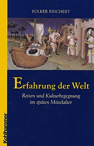 Erfahrung der Welt: Reisen und Kulturbegegnung im späten Mittelalter