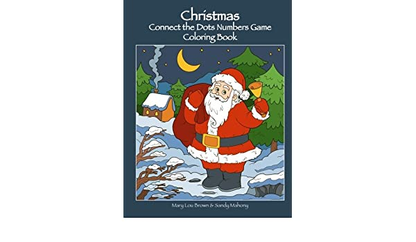 Amazon Com Christmas Connect The Dots Numbers Game Coloring Book 9781540406941 Brown Mary Lou Mahony Sandy Books