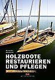Holzboote restaurieren und pflegen: Mit Reparaturtipps
