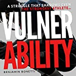 Vulnerability: A Struggle That Shadows Even the Strongest Athlete | Benjamin P Bonetti