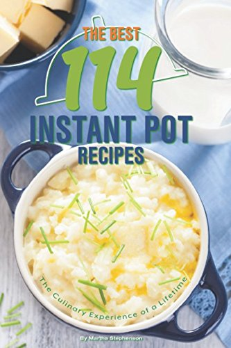The Best 114 Instant Pot Recipes: The Culinary Experience of a Lifetime