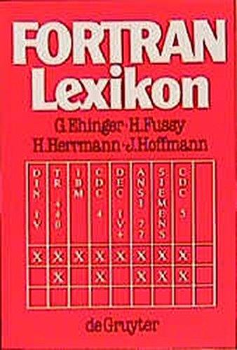 FORTRAN-Lexikon: Anweisungen Und Begriffe. FORTRAN IV: Din 60027 Tr 440 IBM /360 /370 CDC Ftn4 IV-Plus, FORTRAN 77: ANSI X3.9-1978 Siem (German Edition) by Walter de Gruyter