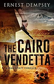 The Cairo Vendetta: A Sean Wyatt Thriller (Sean Wyatt Action & Adventure Thrillers Book 9)